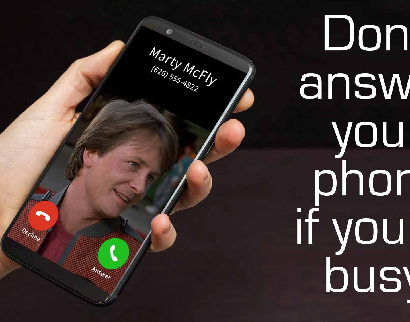 DON'T ANSWER THE PHONE IF YOU'RE BUSY!
